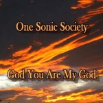 """""""God, You Are My God"""" -- A Powerful New Worship Song"""