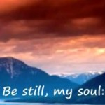 "Facing Trials?  Here's Hope (""Be Still My Soul"" worship video)"