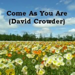 """Come as You Are"" (David Crowder Worship Video)"